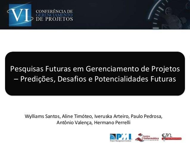 Wylliams Santos, Aline Timóteo, Iveruska Arteiro, Paulo Pedrosa, Antônio Valença, Hermano Perrelli Pesquisas Futuras em Ge...