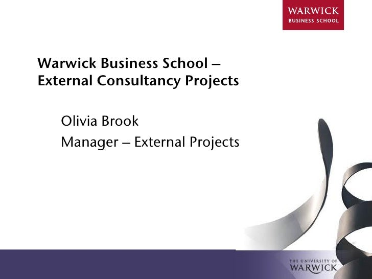 Warwick Business School – External Consultancy Projects     Olivia Brook    Manager – External Projects