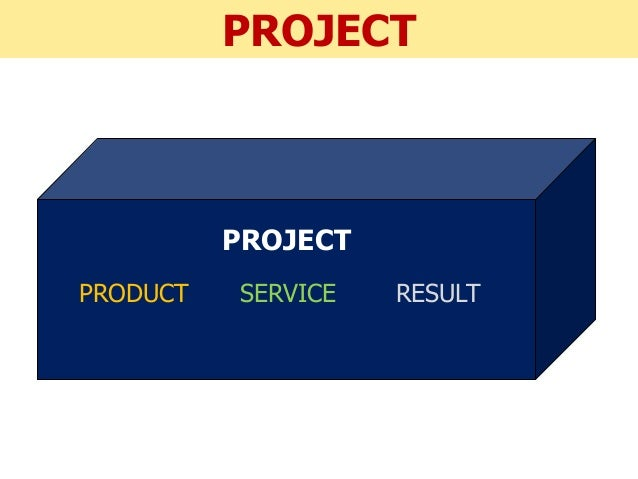 PROJECT PRODUCT SERVICE RESULT PROJECT