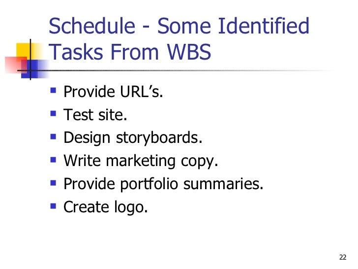 Schedule - Some Identified Tasks From WBS <ul><li>Provide URL's. </li></ul><ul><li>Test site. </li></ul><ul><li>Design sto...