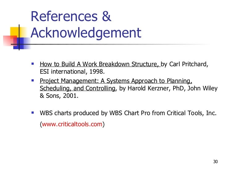 References & Acknowledgement <ul><li>How to Build A Work Breakdown Structure,  by Carl Pritchard, ESI international, 1998....
