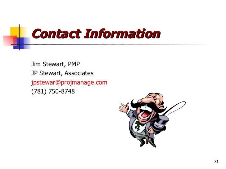 Contact Information <ul><li>Jim Stewart, PMP </li></ul><ul><li>JP Stewart, Associates </li></ul><ul><li>[email_address] </...