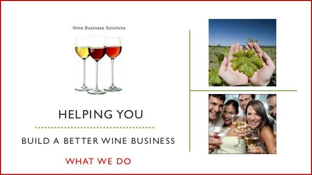 HELPING YOU BUILD A BETTER WINE BUSINESS WHAT WE DO