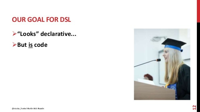 "OUR GOAL FOR DSL 12 ""Looks"" declarative... But is code @nicolas_frankel #kotlin #dsl #kaadin"