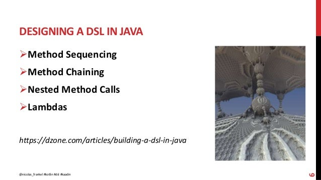 DESIGNING A DSL IN JAVA 6 Method Sequencing Method Chaining Nested Method Calls Lambdas https://dzone.com/articles/bui...