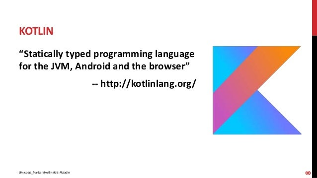 """KOTLIN 8 """"Statically typed programming language for the JVM, Android and the browser"""" -- http://kotlinlang.org/ @nicolas_f..."""