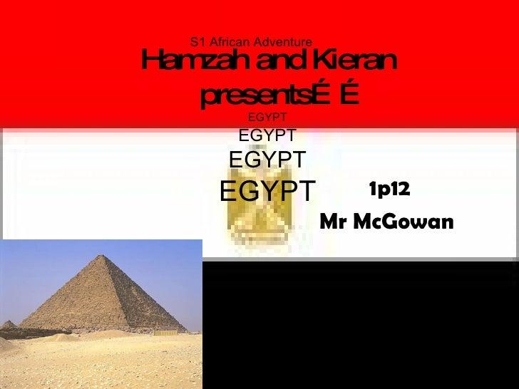 Hamzah and Kieran   presents…… EGYPT EGYPT EGYPT EGYPT 1p12 Mr McGowan   S1 African Adventure