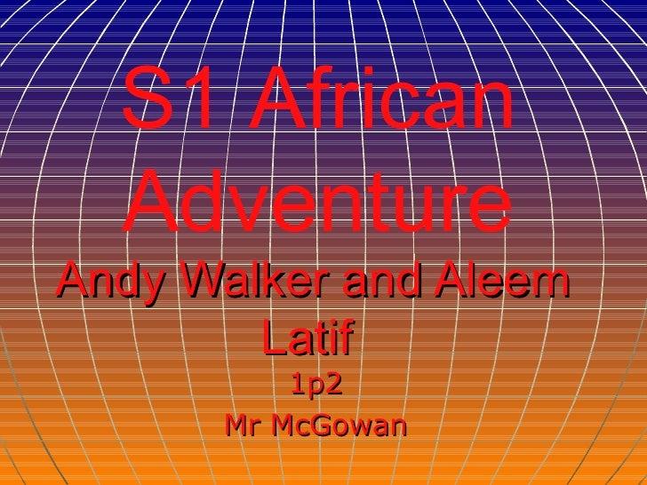 Andy Walker and Aleem Latif   1p2 Mr McGowan S1 African Adventure