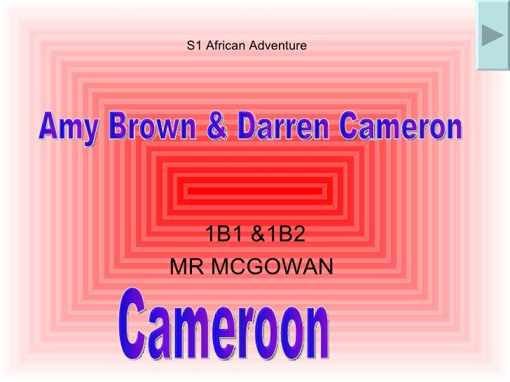 1B1 &1B2 MR MCGOWAN  S1 African Adventure Amy Brown & Darren Cameron Cameroon