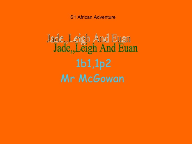 1b1,1p2 Mr McGowan   S1 African Adventure Jade,,Leigh And Euan