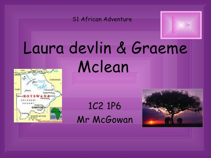 Laura devlin & Graeme Mclean  1C2 1P6  Mr McGowan  S1 African Adventure
