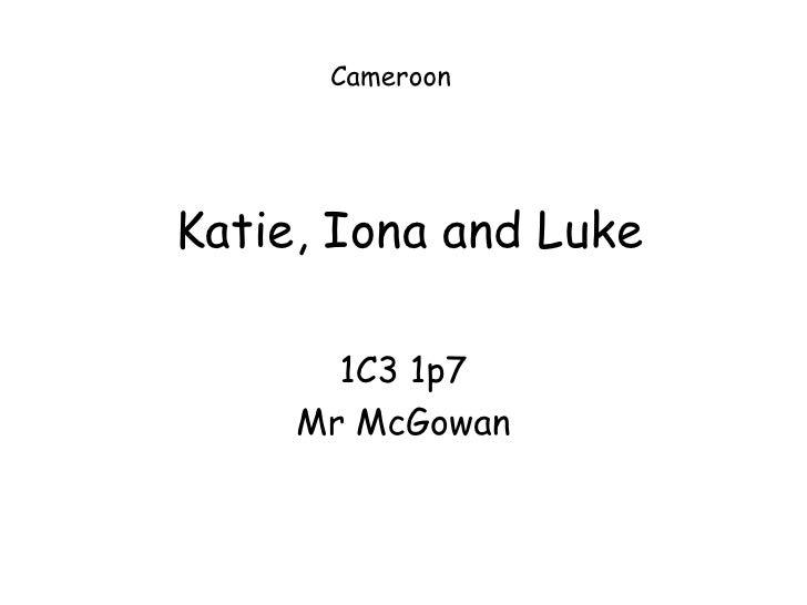 Katie, Iona and Luke 1C3 1p7 Mr McGowan Cameroon