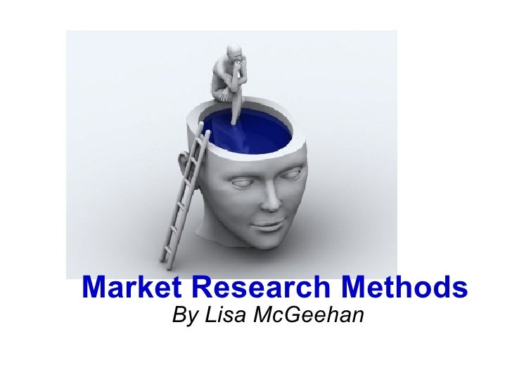 By Lisa McGeehan Market Research Methods