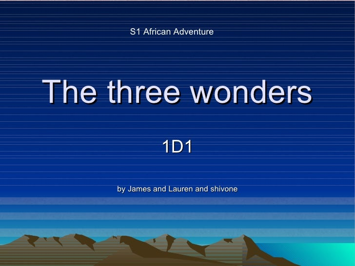 The three wonders 1D1 by James and Lauren and shivone S1 African Adventure