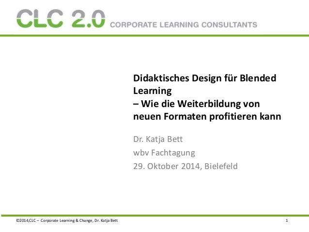 Didaktisches Design für Blended  Learning  – Wie die Weiterbildung von  neuen Formaten profitieren kann  Dr. Katja Bett  w...