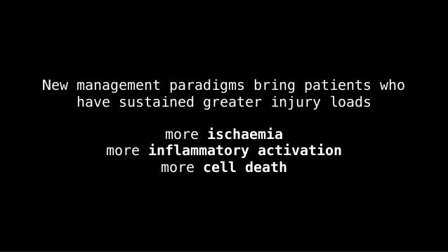 New management paradigms bring patients who have sustained greater injury loads more ischaemia more inflammatory activatio...