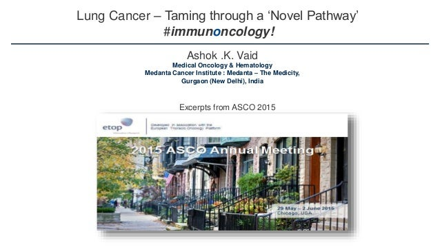 Lung Cancer – Taming through a 'Novel Pathway' #immunoncology! Ashok .K. Vaid Medical Oncology & Hematology Medanta Cancer...