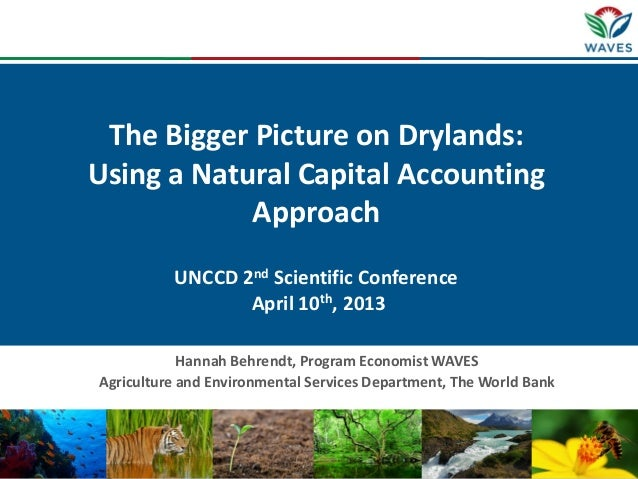 The Bigger Picture on Drylands:Using a Natural Capital Accounting            Approach          UNCCD 2nd Scientific Confer...