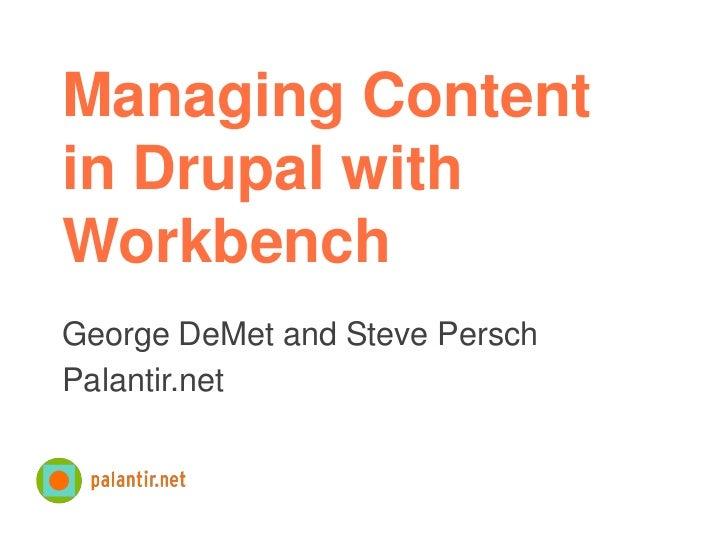 Managing Contentin Drupal withWorkbenchGeorge DeMet and Steve PerschPalantir.net