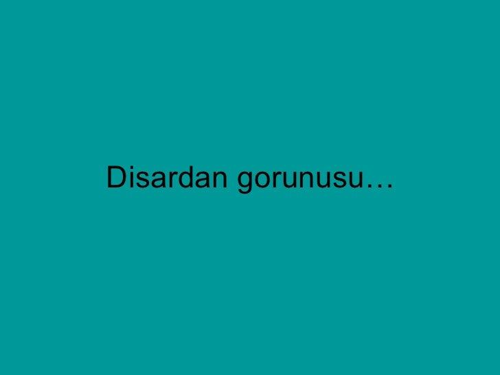 Disardan gorunusu…