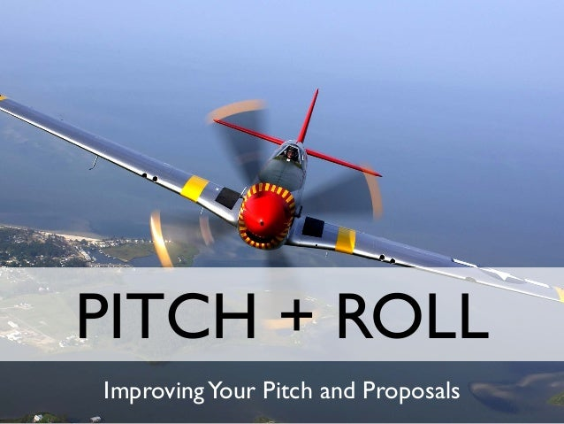 PITCH + ROLL ImprovingYour Pitch and Proposals