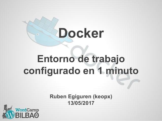 Docker Entorno de trabajo configurado en 1 minuto Ruben Egiguren (keopx) 13/05/2017