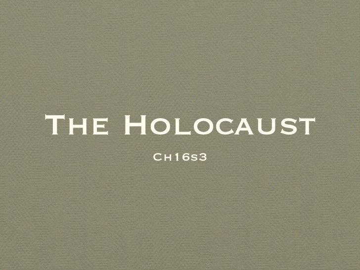 The Holocaust <ul><li>Ch16s3 </li></ul>