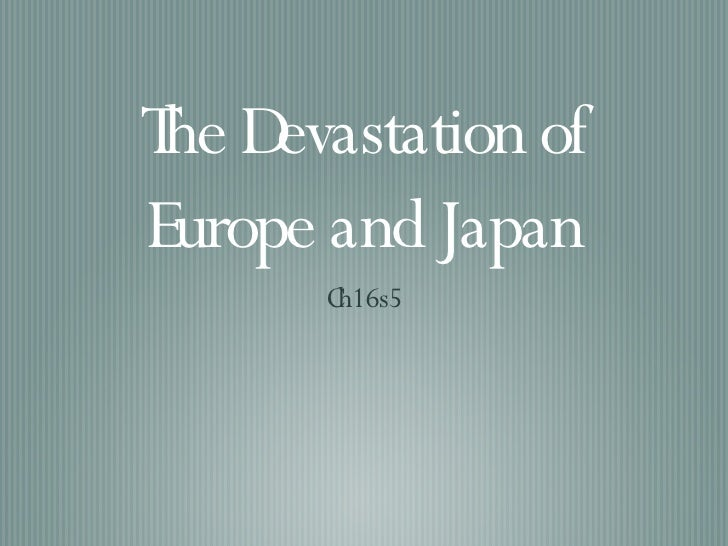 The Devastation of Europe and Japan <ul><li>Ch16s5 </li></ul>