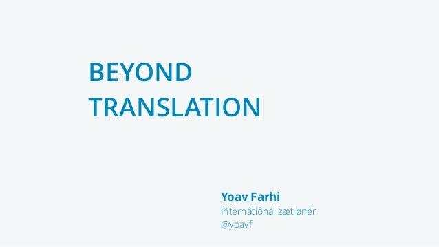 Yoav Farhi Iñtërnâtiônàlizætiønër @yoavf BEYOND TRANSLATION