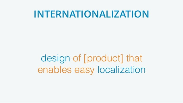 design of [product] that enables easy localization INTERNATIONALIZATION