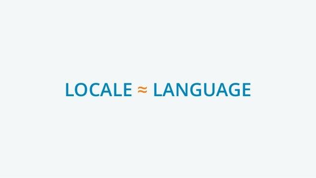 LOCALE ≈ LANGUAGE