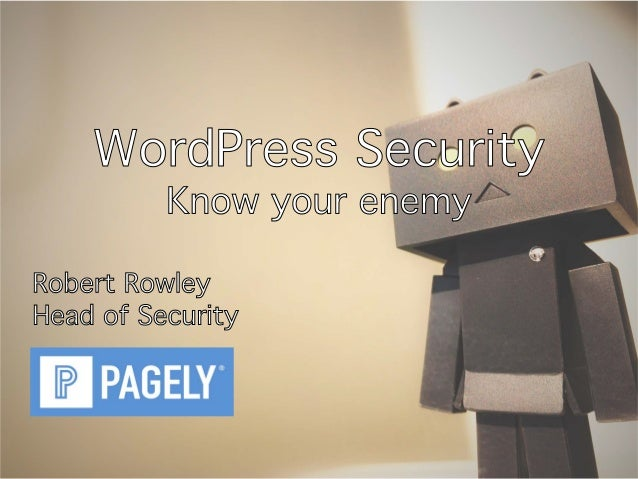 WordPress Security Know your enemy Robert Rowley Head of Security