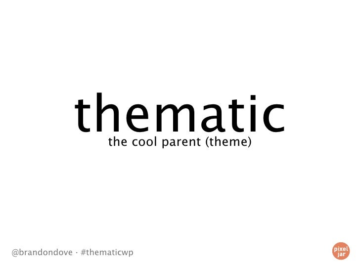 thematic                     the cool parent (theme)     @brandondove · #thematicwp