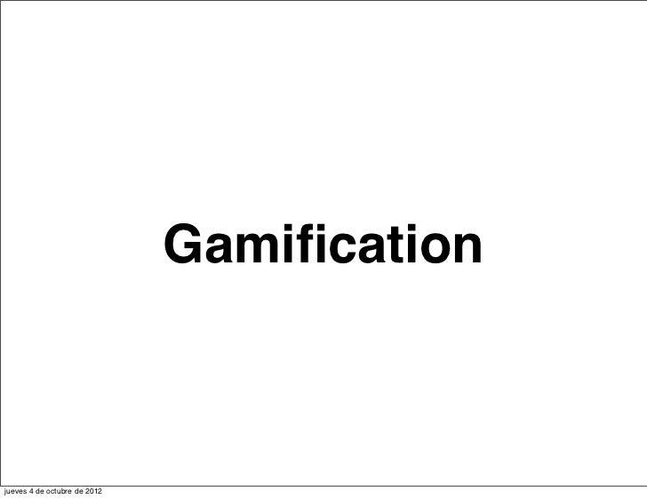 Gamificationjueves 4 de octubre de 2012
