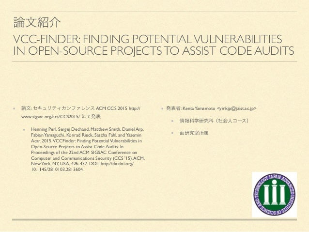 VCC-FINDER: FINDING POTENTIALVULNERABILITIES IN OPEN-SOURCE PROJECTSTO ASSIST CODE AUDITS : ACM CCS 2015 http:// www.sigsa...