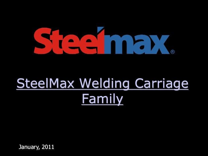 SteelMax Welding Carriage         FamilyJanuary, 2011