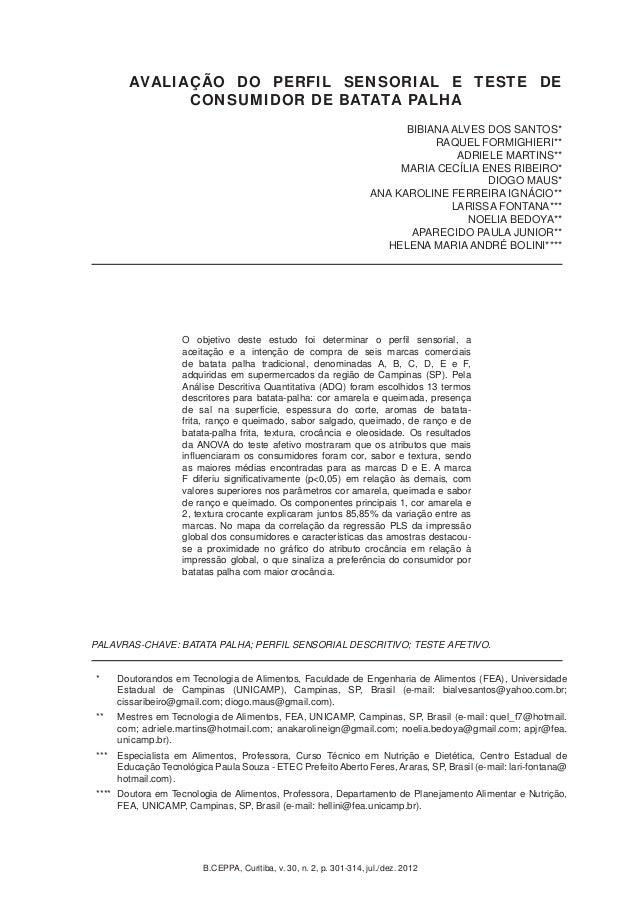 AVALIAÇÃO DO PERFIL SENSORIAL E TESTE DE  CONSUMIDOR DE BATATA PALHA  BIBIANA ALVES DOS SANTOS*  * Doutorandos em Tecnolog...