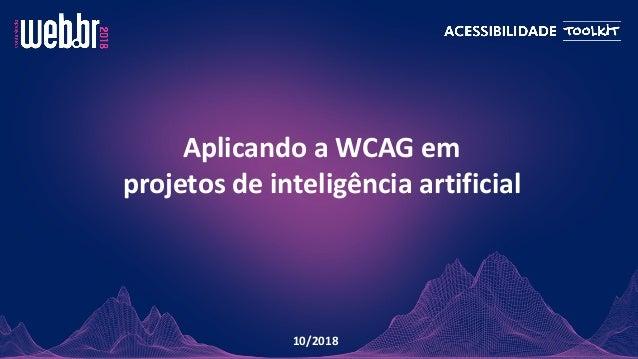 Aplicando a WCAG em projetos de inteligência artificial 10/2018