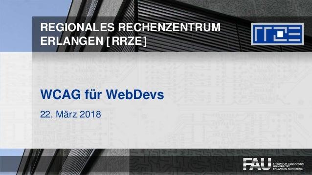 REGIONALES RECHENZENTRUM ERLANGEN [RRZE] WCAG für WebDevs 22. März 2018