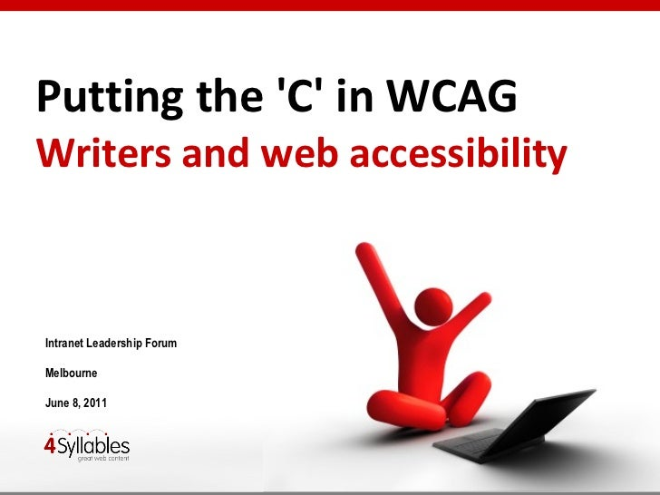 <ul><li>Putting the 'C' in WCAG Writers and web accessibility </li></ul>Intranet Leadership Forum Melbourne June 8, 2011
