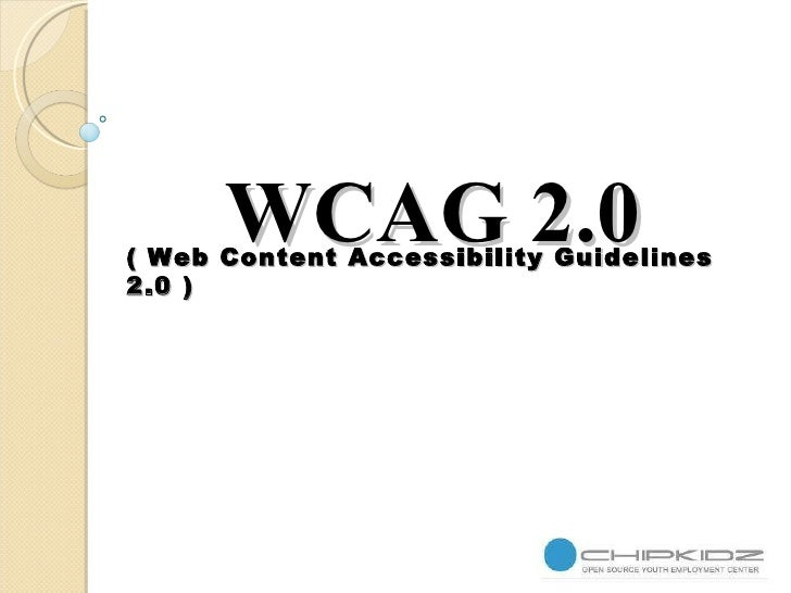 ( Web Content Accessibility Guidelines 2.0 ) WCAG 2.0