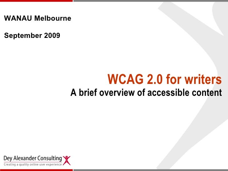 WCAG 2.0 for writers A brief overview of accessible content WANAU Melbourne  September 2009