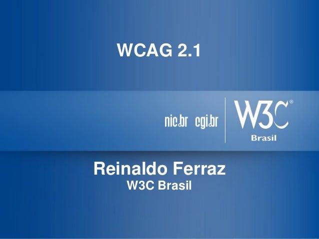 WCAG 2.1 Reinaldo Ferraz W3C Brasil