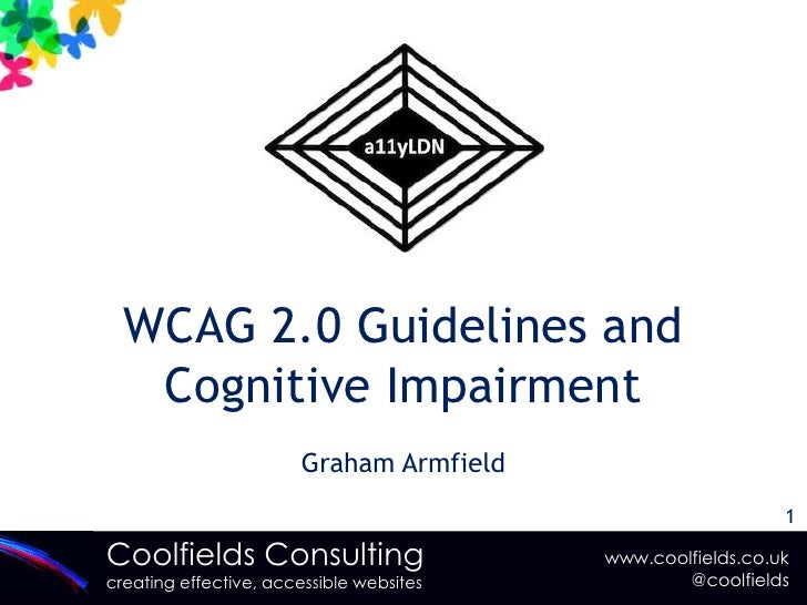 WCAG 2.0 Guidelines and Cognitive Impairment<br />Graham Armfield<br />