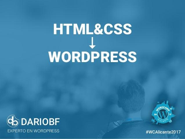 dariobf.com #WCAlicante2017 HTML&CSS ↓ WORDPRESS DARIOBF EXPERTO EN WORDPRESS #WCAlicante2017