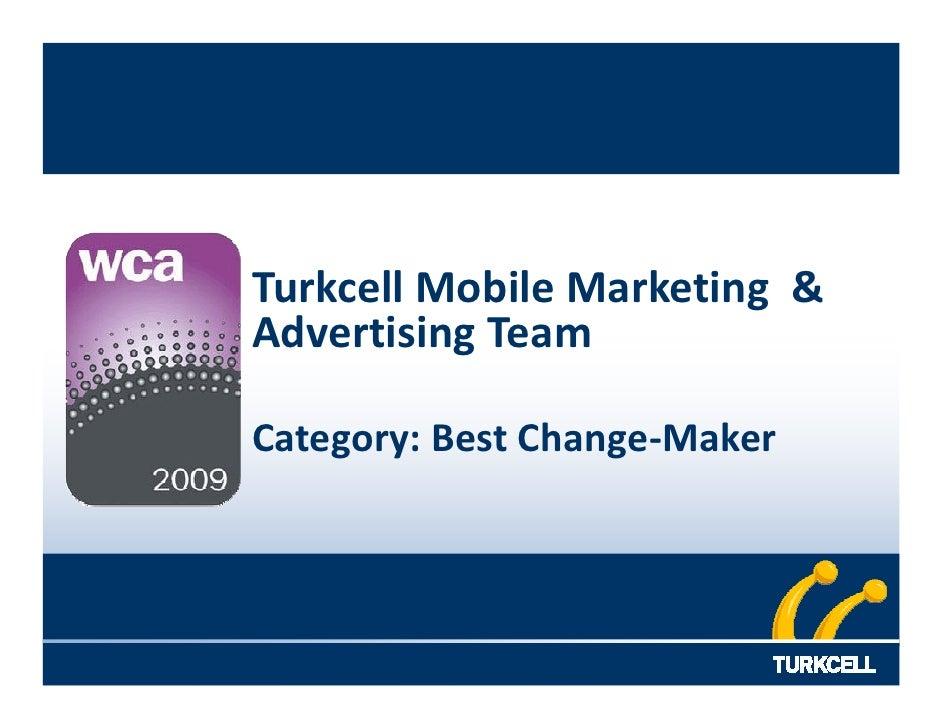 Turkcell Mobile Marketing & Advertising Team  Category: Best Change-Maker