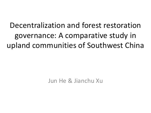 Decentralization and forest restoration governance: A comparative study in upland communities of Southwest China  Jun He &...