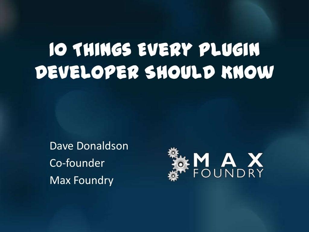 10 Things Every Plugin Developer Should Know (WordCamp Atlanta 2013)
