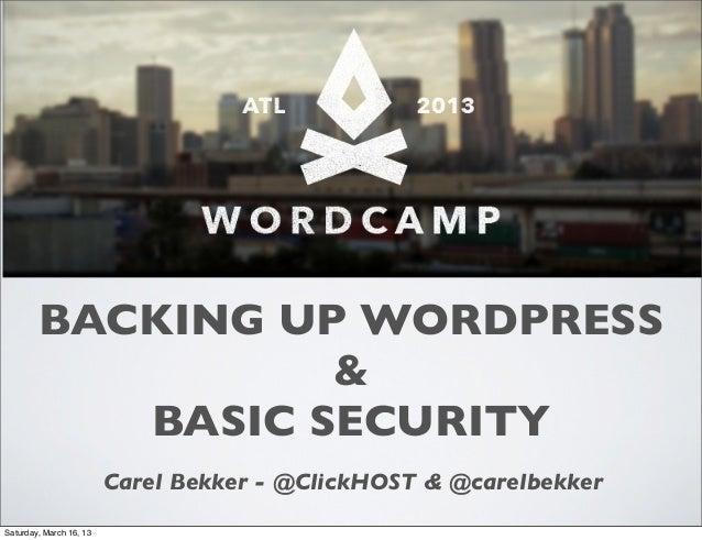 BACKING UP WORDPRESS                  &           BASIC SECURITY                         Carel Bekker - @ClickHOST & @care...