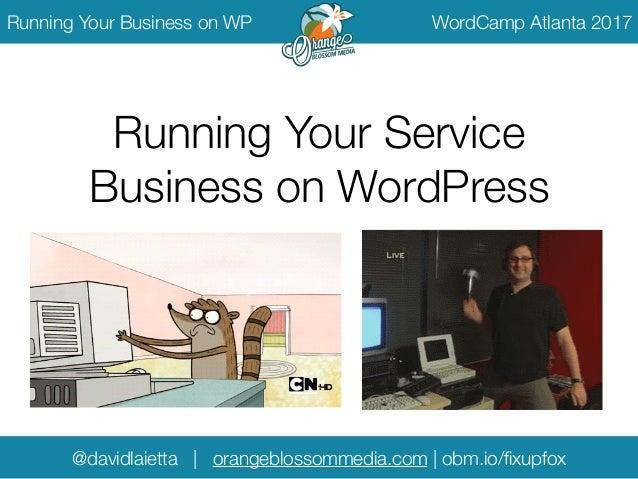 @davidlaietta | orangeblossommedia.com | obm.io/fixupfox Running Your Business on WP WordCamp Atlanta 2017 Running Your Ser...